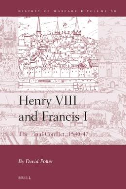 Henry VIII and Francis I : The Final Conflict 1540-1547