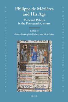 Philippe de M?zi?res and His Age: Piety and Politics in the Fourteenth Century