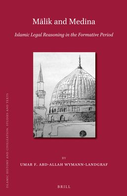 M?lik and Medina: Islamic Legal Reasoning in the Formative Period