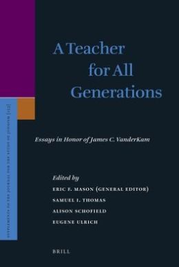 A Teacher for All Generations (2 vol. set): Essays in Honor of James C. VanderKam