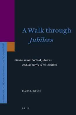 A Walk through <i>Jubilees</i>: Studies in the <i>Book of Jubilees</i> and the World of its Creation
