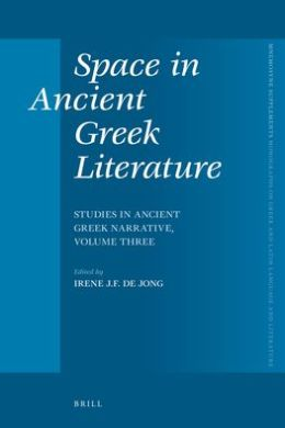 Space in Ancient Greek Literature: Studies in Ancient Greek Narrative, volume three