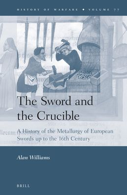 The Sword and the Crucible: A History of the Metallurgy of European Swords up to the 16th Century