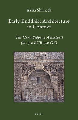Early Buddhist Architecture in Context: The Great St?pa at Amar?vat? (ca. 300 BCE-300 CE)