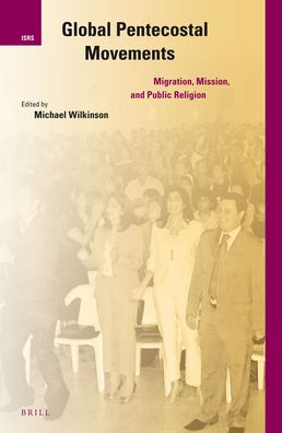 Global Pentecostal Movements : Migration, Mission, and Public Religion.
