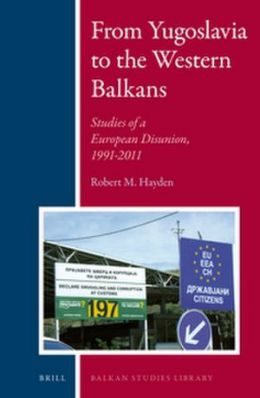 From Yugoslavia to the Western Balkans: Studies of a European Disunion, 1991-2011