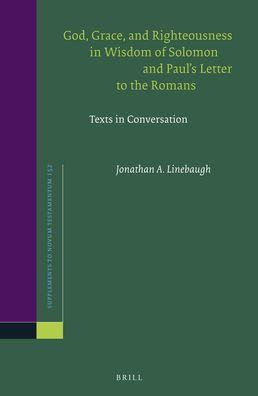 God, Grace, and Righteousness in Wisdom of Solomon and Paul's Letter to the Romans: Texts in Conversation