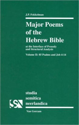 Major Poems of the Hebrew Bible: At the interface of Prosody and Structutal Analysis - Volume II: 85 Psalms and Job 4-14