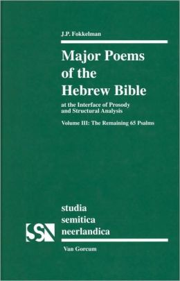 Major Poems of the Hebrew Bible: At the interface of Prosody and Structutal Analysis - Volume III: The Remaining 65 Psalms