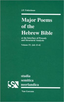 Major Poems of the Hebrew Bible: At the Interface of Prosody and Structural Analysis - Volume IV: Job 15-42