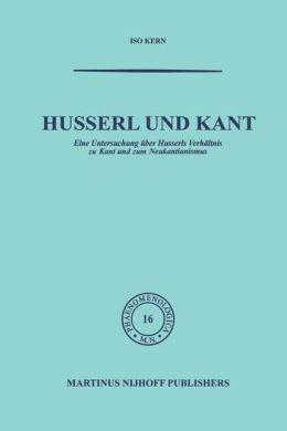 Husserl und Kant: Eine Untersuchung über Husserls Verhältnis zu Kant und zum Neukantianismus