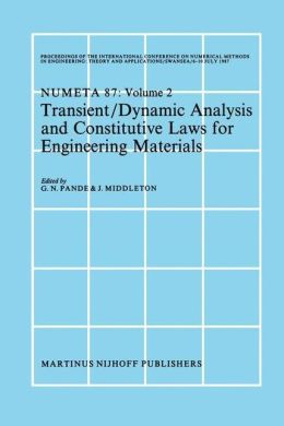 Transient/Dynamic Analysis and Constitutive Laws for Engineering Materials: Proceedings of the International Conference on Numerical Methods in Engineering: Theory and Applicatios, NUMETA '87, Swansea, 6-10 July 1987 Volume II
