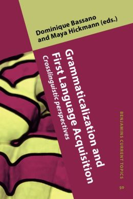 Grammaticalization and First Language Acquisition: Crosslinguistic perspectives