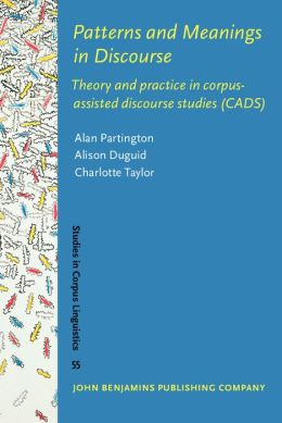 Patterns and Meanings in Discourse: Theory and practice in corpus-assisted discourse studies (CADS)