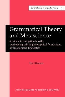 Grammatical Theory and Metascience: A Critical Investigation into the Methodological and Philosophical Foundations Of