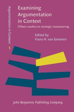 Examining Argumentation in Context: Fifteen studies on strategic maneuvering