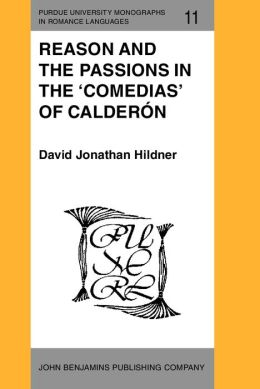 Reason and the Passions in the 'Comedias' of Calderon
