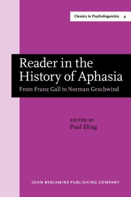 Reader in the History of Aphasia: From Franz Gall to Norman Geschwind