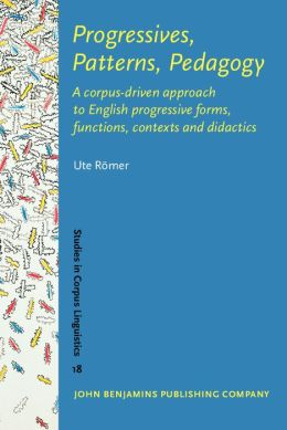 Progressives, Patterns, Pedagogy: A corpus-driven approach to English progressive forms, functions, contexts and didactics