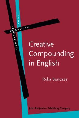 Creative Compounding in English: The Semantics of Metaphorical and Metonymical Noun-Noun Combinations
