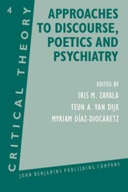 Approaches to Discourse, Poetics and Psychiatry: Papers from the 1985 Utrecht Summer School of Critical Theory