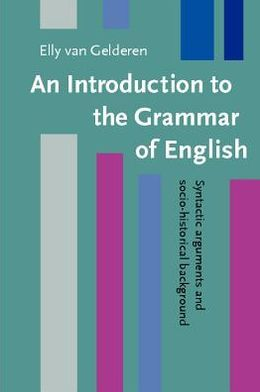 An Introduction to the Grammar of English: Syntactic arguments and socio-historical background