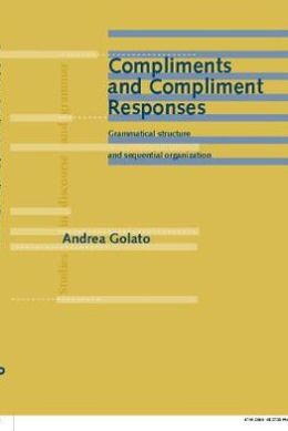 Compliments and Compliment Responses: Grammatical structure and sequential organization
