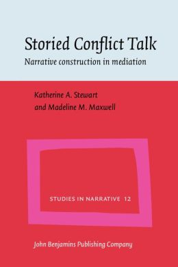 Storied Conflict Talk : Narrative Construction in Mediation