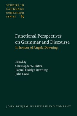 Functional Perspectives on Grammar and Discourse: In honour of Angela Downing
