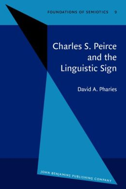 Charles S. Peirce and the Linguistic Sign