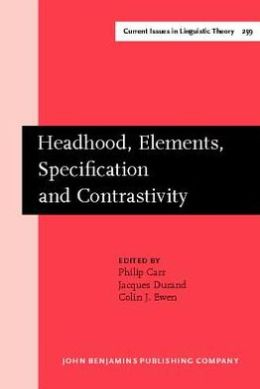 Headhood, Elements, Specification and Contrastivity: Phonological papers in honour of John Anderson
