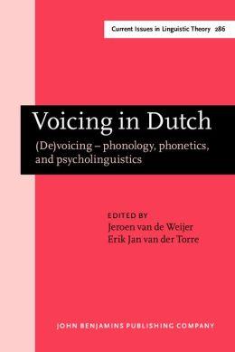 Voicing in Dutch: (De)voicing - phonology, phonetics, and psycholinguistics