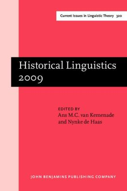 Historical Linguistics 2009: Selected papers from the 19th International Conference on Historical Linguistics, Nijmegen, 10-14 August 2009