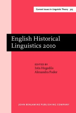 English Historical Linguistics 2010: Selected Papers from the Sixteenth International Conference on English Historical Linguistics (ICEHL 16), Pecs, 23-27 August 2010
