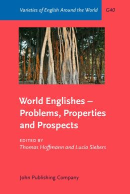 World Englishes - Problems, Properties and Prospects: Selected papers from the 13th IAWE conference