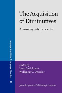 The Acquisition of Diminutives: A Cross-Linguistic Perspective