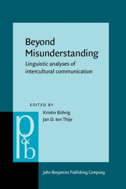 Beyond Misunderstanding: Linguistic Analyses of Intercultural Communication