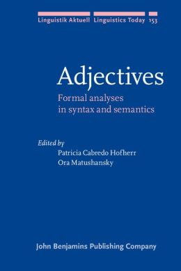 Adjectives: Formal analyses in syntax and semantics