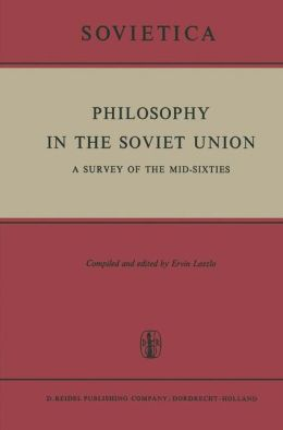 Philosophy in the Soviet Union: A Survey of the Mid-Sixties