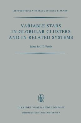 Variable Stars in Globular Clusters and in Related Systems: Proceedings of the IAU Colloquium No. 21 Held at the University of Toronto, Toronto, Canada August 29-31, 1972