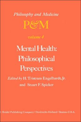 Mental Health: Philosophical Perspectives: Proceedings of the Fourth Trans-Disciplinary Symposium on Philosophy and Medicine Held at Galveston, Texas, May 16-18, 1976
