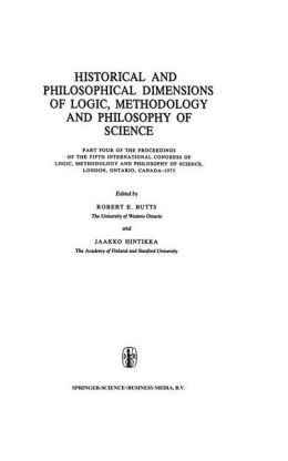 Historical and Philosophical Dimensions of Logic, Methodology and Philosophy of Science: Part Four of the Proceedings of the Fifth International Congress of Logic, Methodology and Philosophy of Science, London, Ontario, Canada-1975