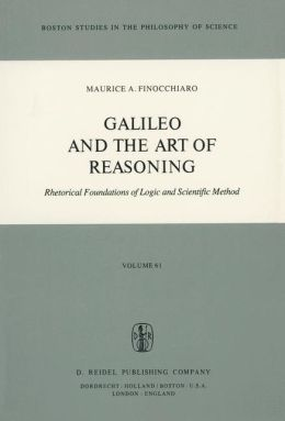 Galileo and the Art of Reasoning: Rhetorical Foundation of Logic and Scientific Method