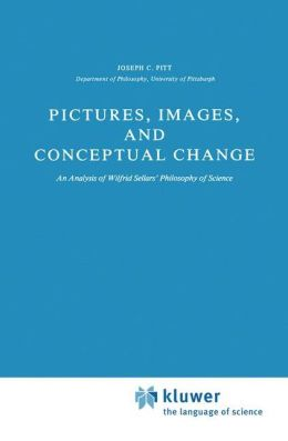 Pictures, Images, and Conceptual Change: An Analysis of Wilfrid Sellars' Philosophy of Science