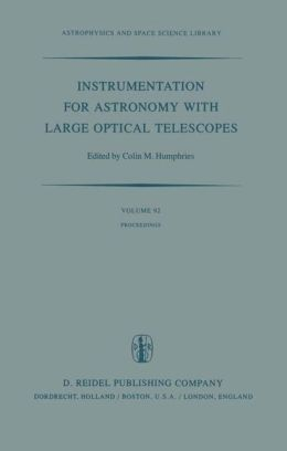 Instrumentation for Astronomy with Large Optical Telescopes: Proceedings of IAU Colloquium No. 67, Held at Zelenchukskaya, U.S.S.R., 8-10 September, 1981