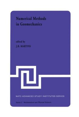 Numerical Methods in Geomechanics: Proceedings of the NATO Advanced Study Institute, University of Minho, Braga, Portugal, held at Vimeiro, August 24 - September 4, 1981