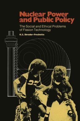 Nuclear Power and Public Policy: The Social and Ethical Problems of Fission Technology