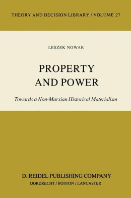 Property and Power: Towards a Non-Marxian Historical Materialism