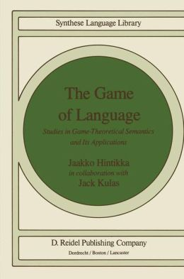The Game of Language: Studies in Game-Theoretical Semantics and Its Applications