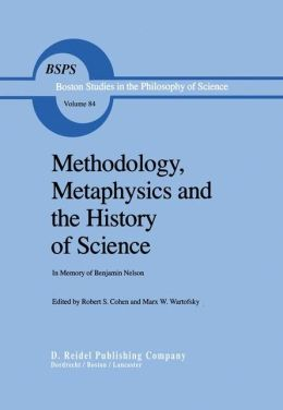 Methodology, Metaphysics and the History of Science: In Memory of Benjamin Nelson